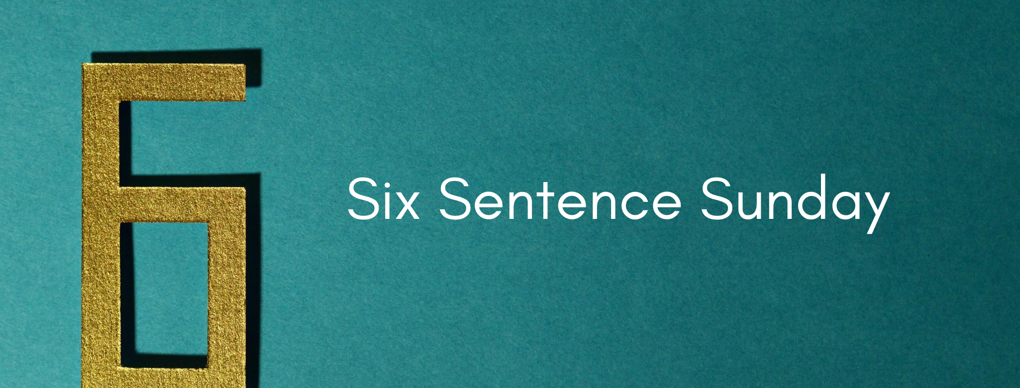 Six Sentence Sunday